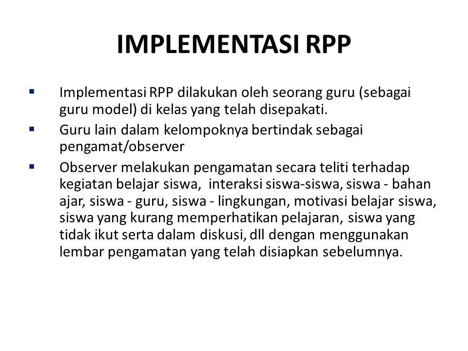 IMPLEMENTASI RPP Implementasi RPP dilakukan oleh seorang guru (sebagai guru model) di kelas yang telah disepakati.