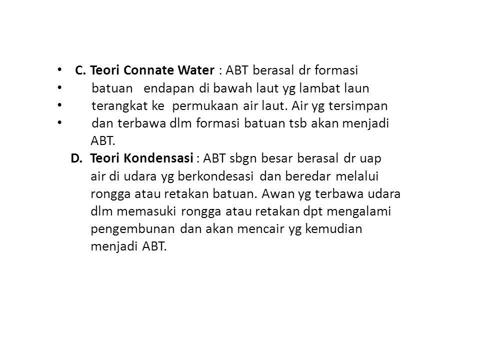 C. Teori Connate Water : ABT berasal dr formasi