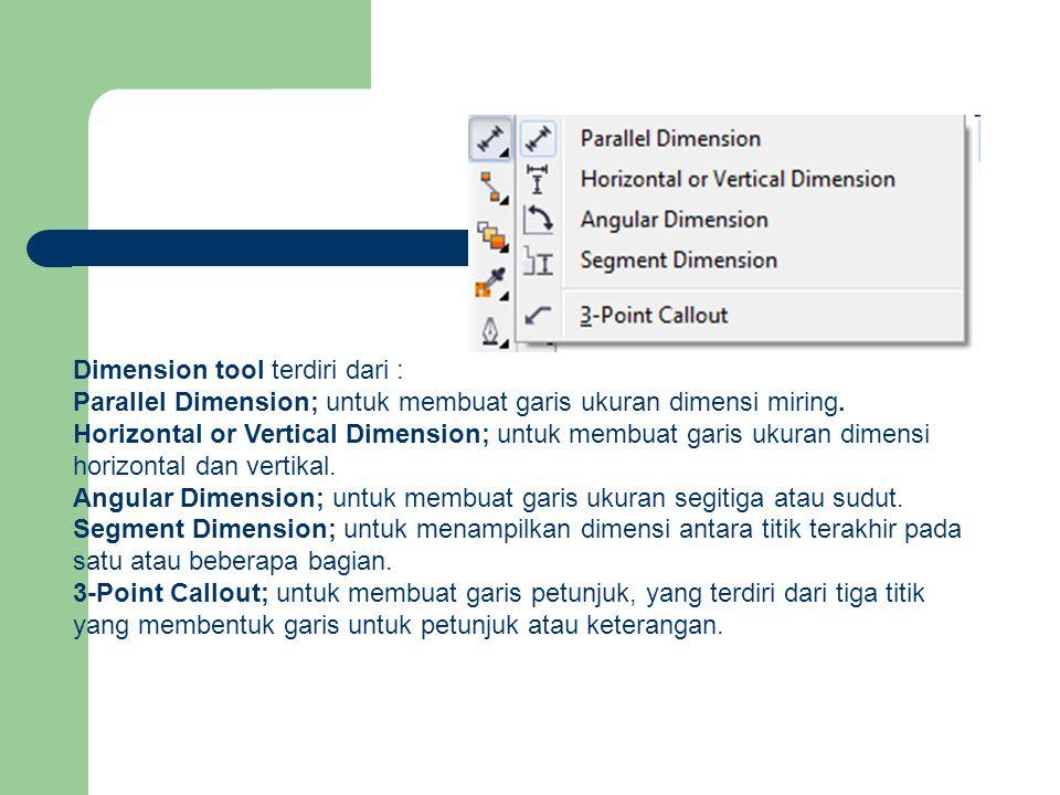 Dimension tool terdiri dari : Parallel Dimension; untuk membuat garis ukuran dimensi miring.