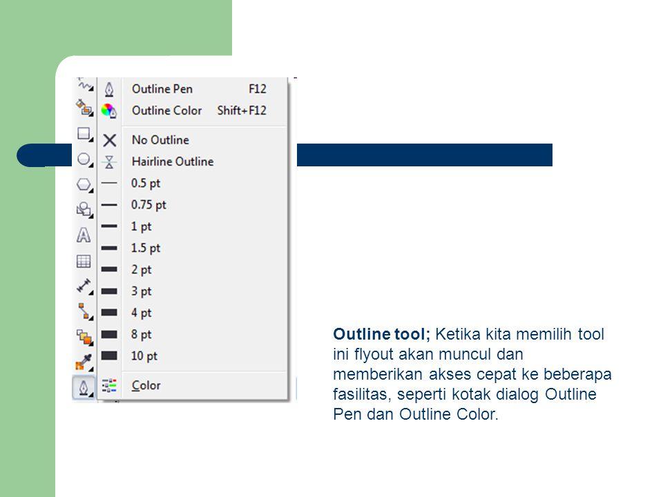 Outline tool; Ketika kita memilih tool ini flyout akan muncul dan memberikan akses cepat ke beberapa fasilitas, seperti kotak dialog Outline Pen dan Outline Color.