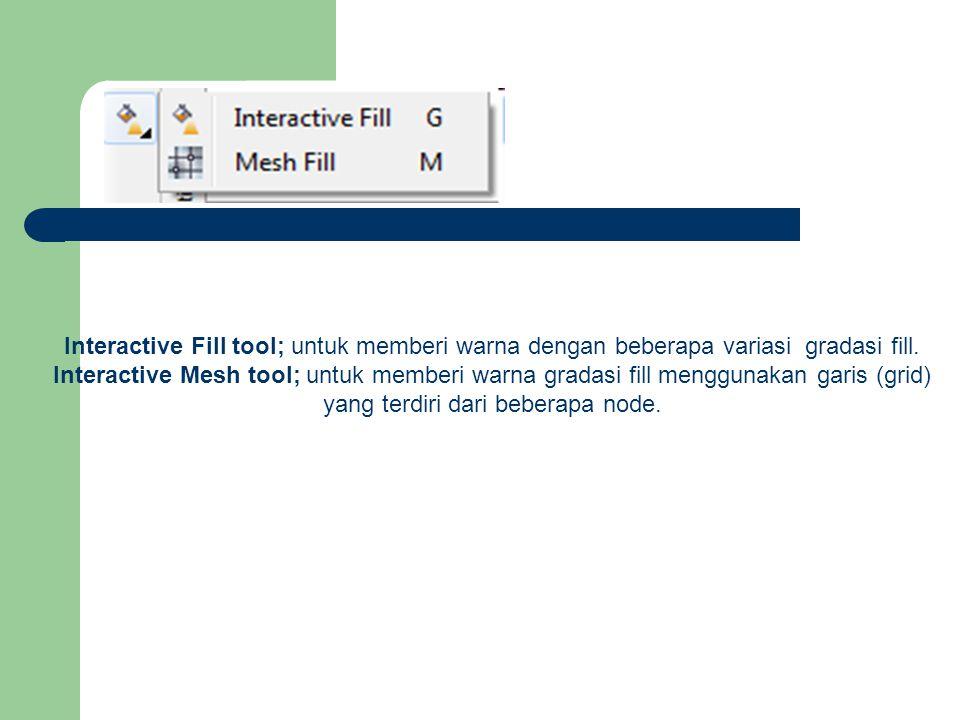 Interactive Fill tool; untuk memberi warna dengan beberapa variasi gradasi fill.