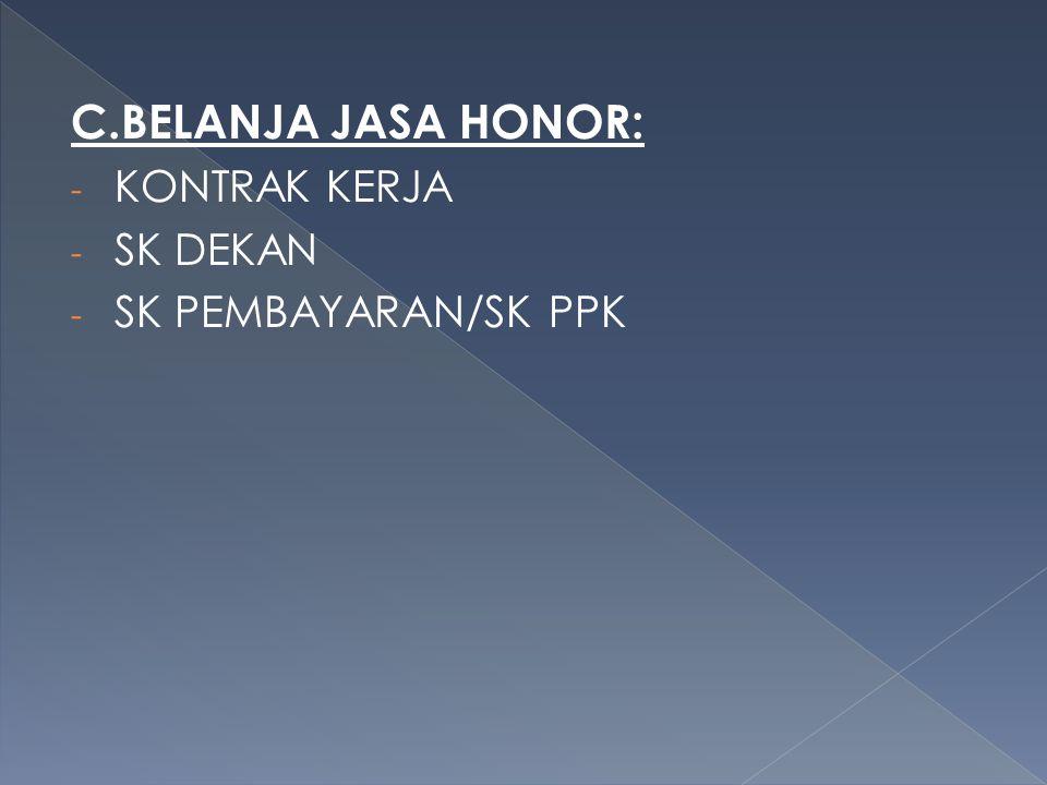 C.BELANJA JASA HONOR: KONTRAK KERJA SK DEKAN SK PEMBAYARAN/SK PPK