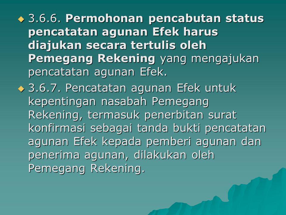 3.6.6. Permohonan pencabutan status pencatatan agunan Efek harus diajukan secara tertulis oleh Pemegang Rekening yang mengajukan pencatatan agunan Efek.
