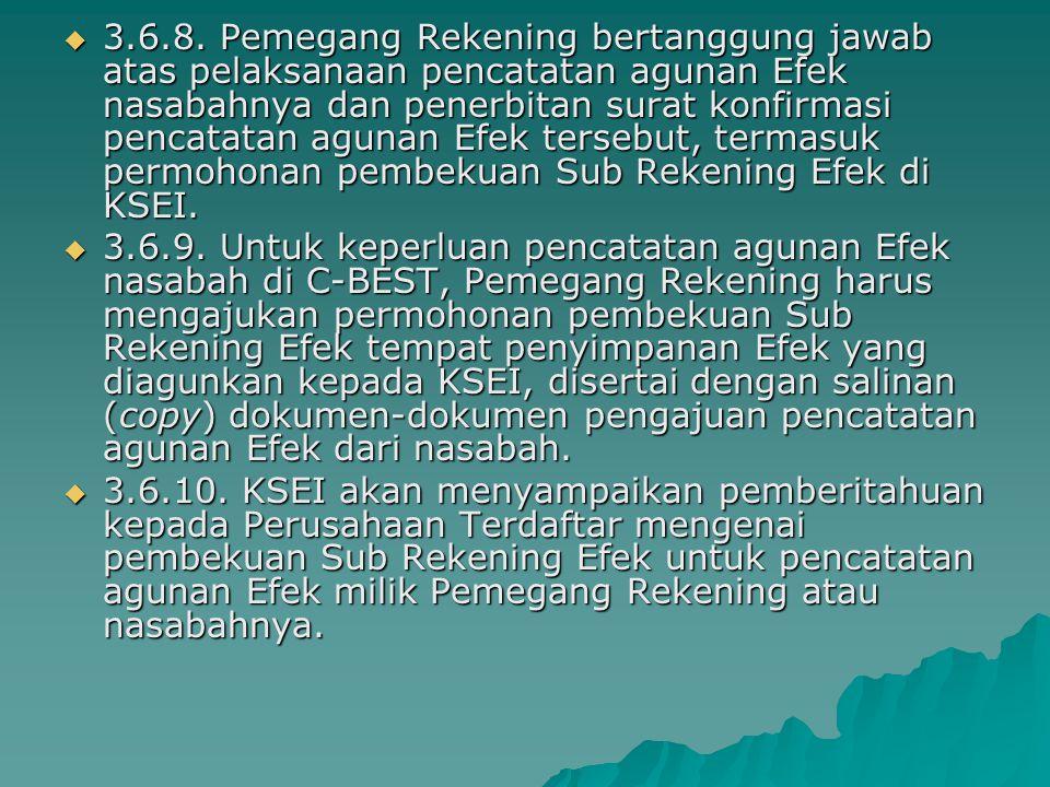 3.6.8. Pemegang Rekening bertanggung jawab atas pelaksanaan pencatatan agunan Efek nasabahnya dan penerbitan surat konfirmasi pencatatan agunan Efek tersebut, termasuk permohonan pembekuan Sub Rekening Efek di KSEI.