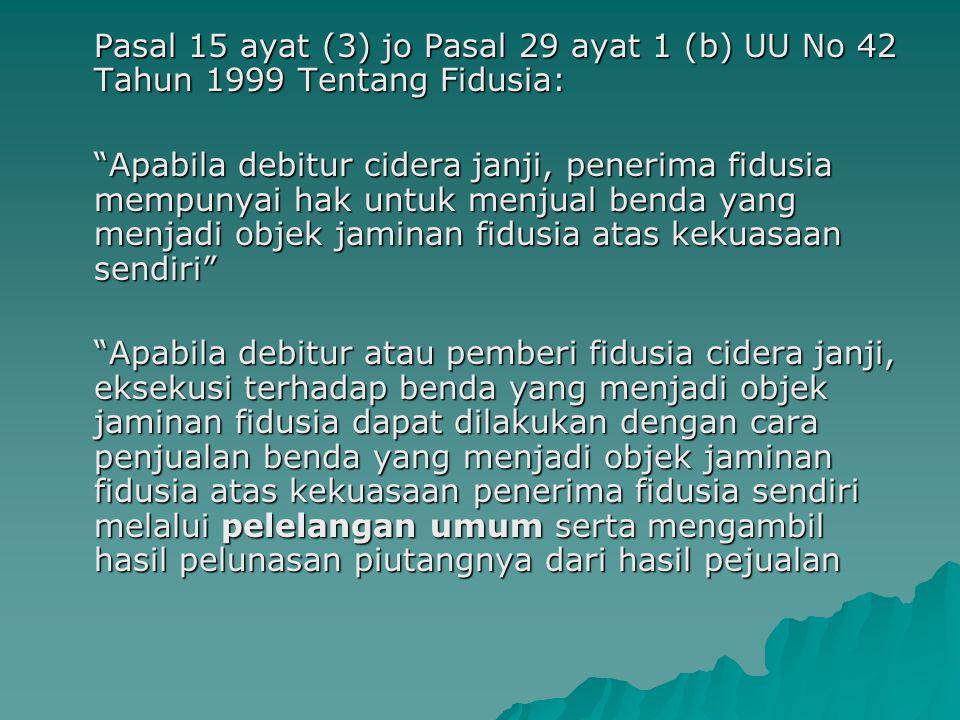 Pasal 15 ayat (3) jo Pasal 29 ayat 1 (b) UU No 42 Tahun 1999 Tentang Fidusia: