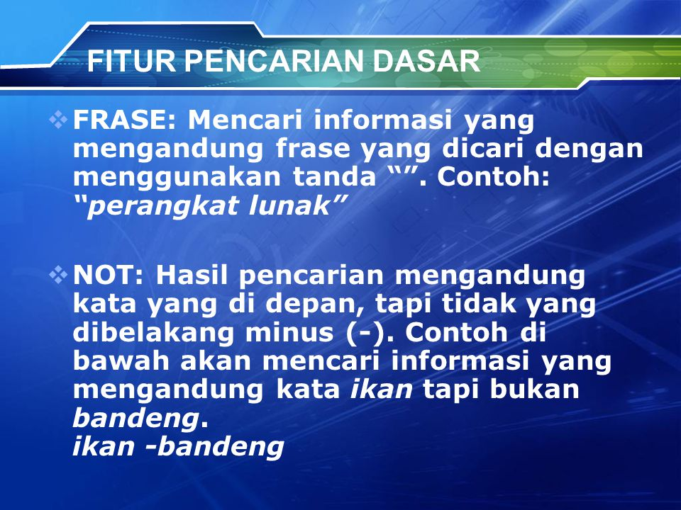FITUR PENCARIAN DASAR FRASE: Mencari informasi yang mengandung frase yang dicari dengan menggunakan tanda . Contoh: perangkat lunak