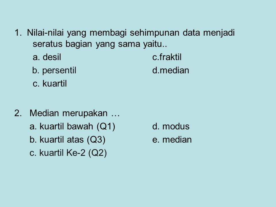 1. Nilai-nilai yang membagi sehimpunan data menjadi seratus bagian yang sama yaitu..