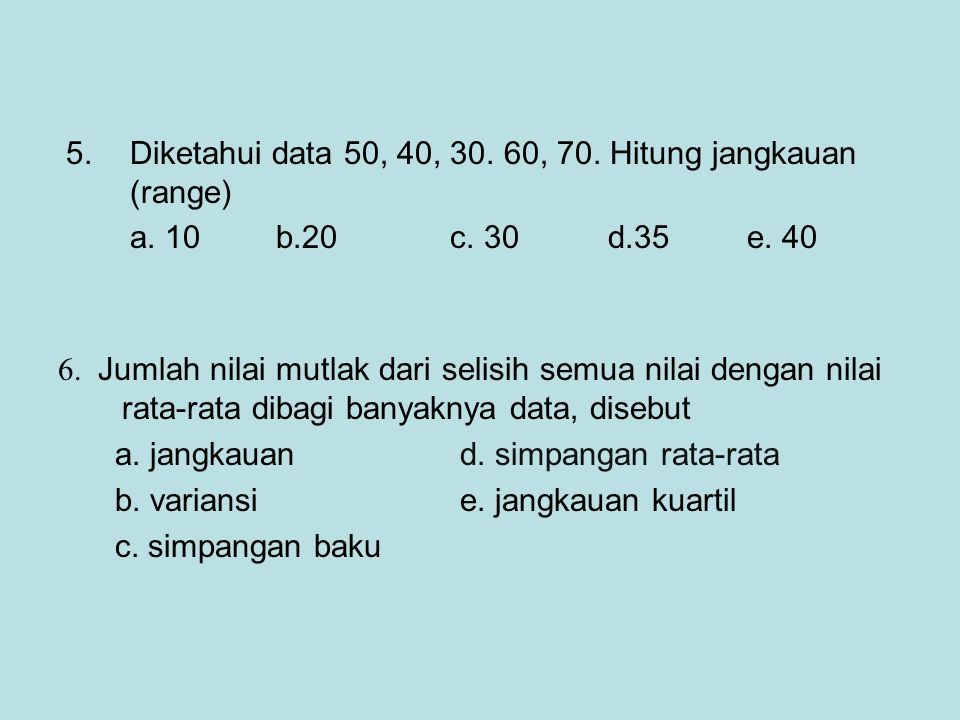 Diketahui data 50, 40, 30. 60, 70. Hitung jangkauan (range)