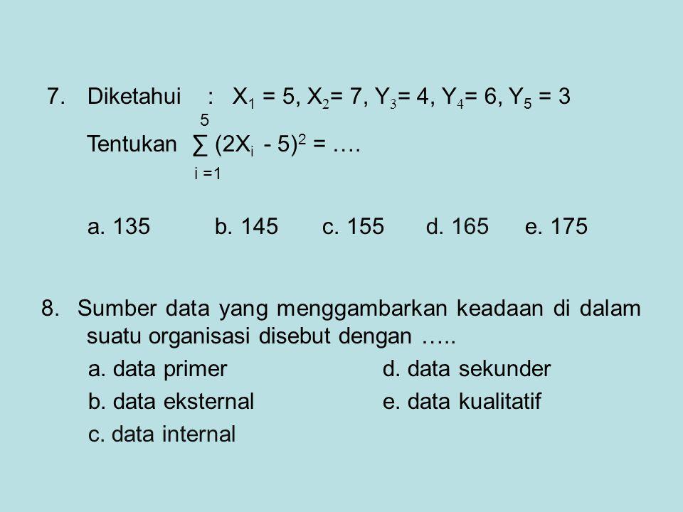 Diketahui : X1 = 5, X2= 7, Y3= 4, Y4= 6, Y5 = 3
