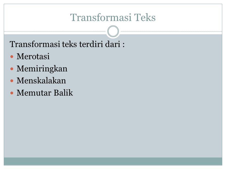 Transformasi Teks Transformasi teks terdiri dari : Merotasi