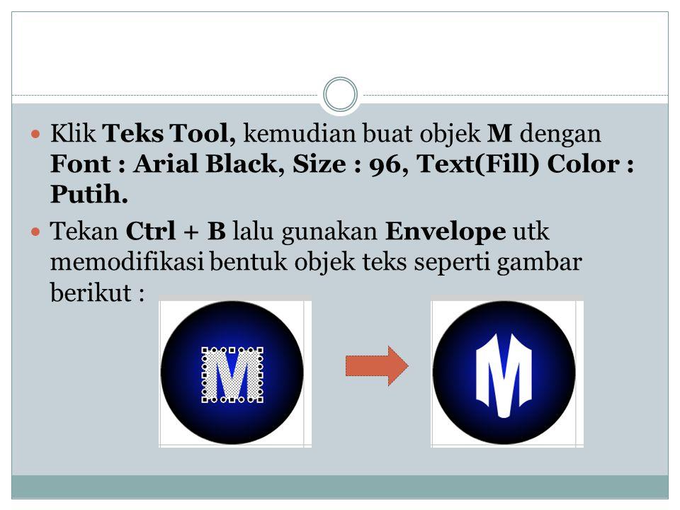 Klik Teks Tool, kemudian buat objek M dengan Font : Arial Black, Size : 96, Text(Fill) Color : Putih.