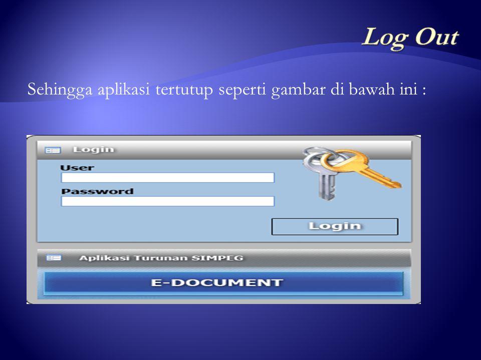 Log Out Sehingga aplikasi tertutup seperti gambar di bawah ini :