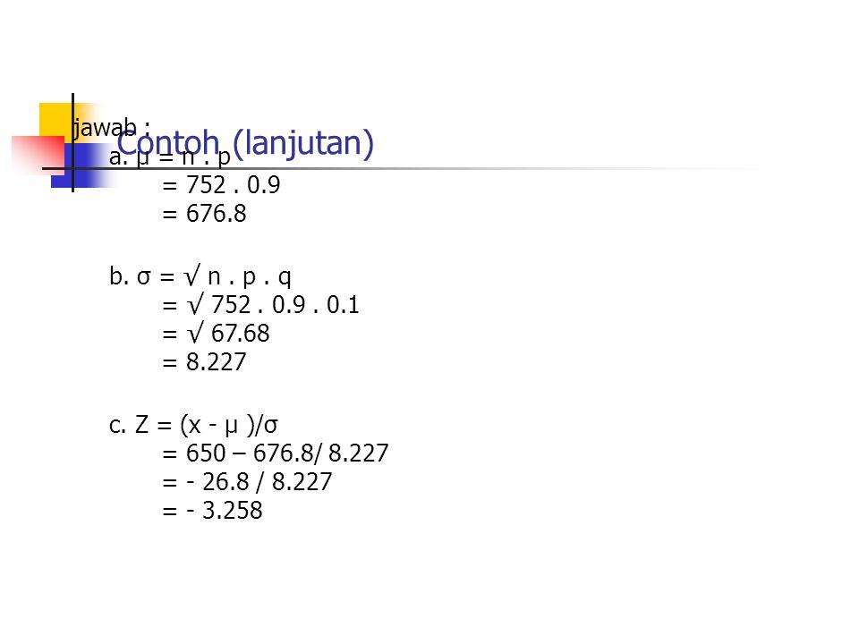 Contoh (lanjutan) jawab : a. µ = n . p = 752 . 0.9 = 676.8