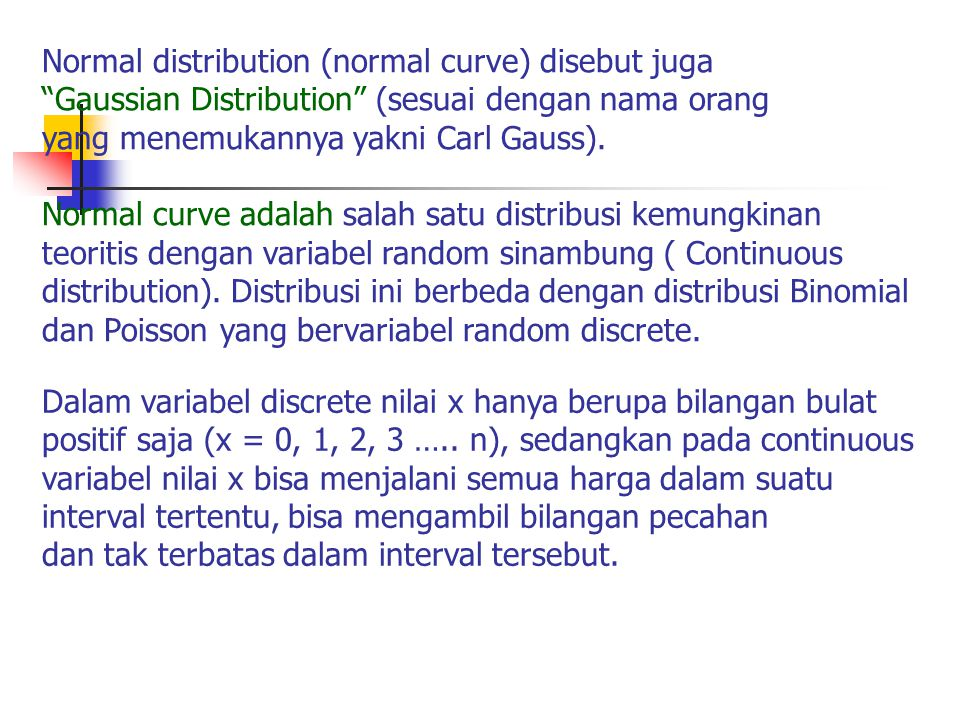 Normal distribution (normal curve) disebut juga
