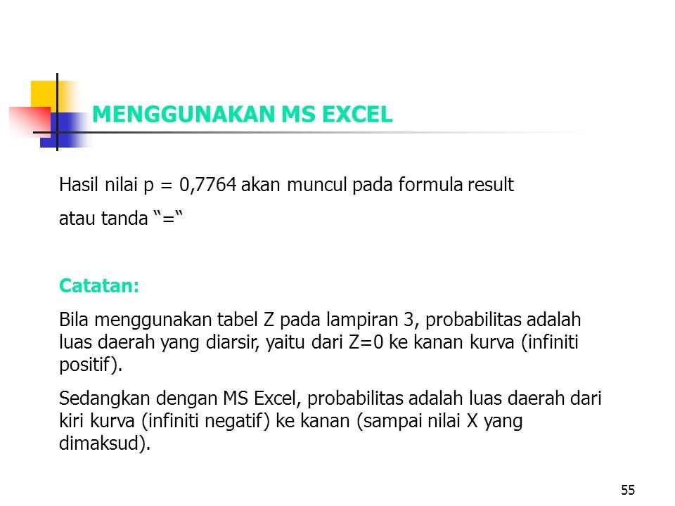 MENGGUNAKAN MS EXCEL Hasil nilai p = 0,7764 akan muncul pada formula result. atau tanda = Catatan: