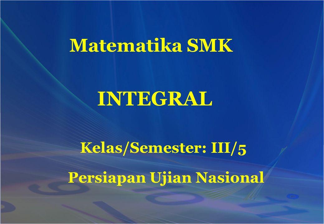 Matematika SMK INTEGRAL Kelas/Semester: III/5 Persiapan Ujian Nasional