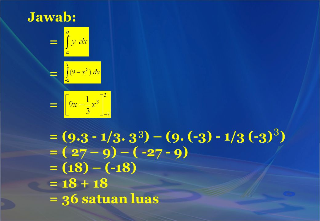 Jawab: = = (9.3 - 1/3. 3 ) – (9. (-3) - 1/3 (-3) )
