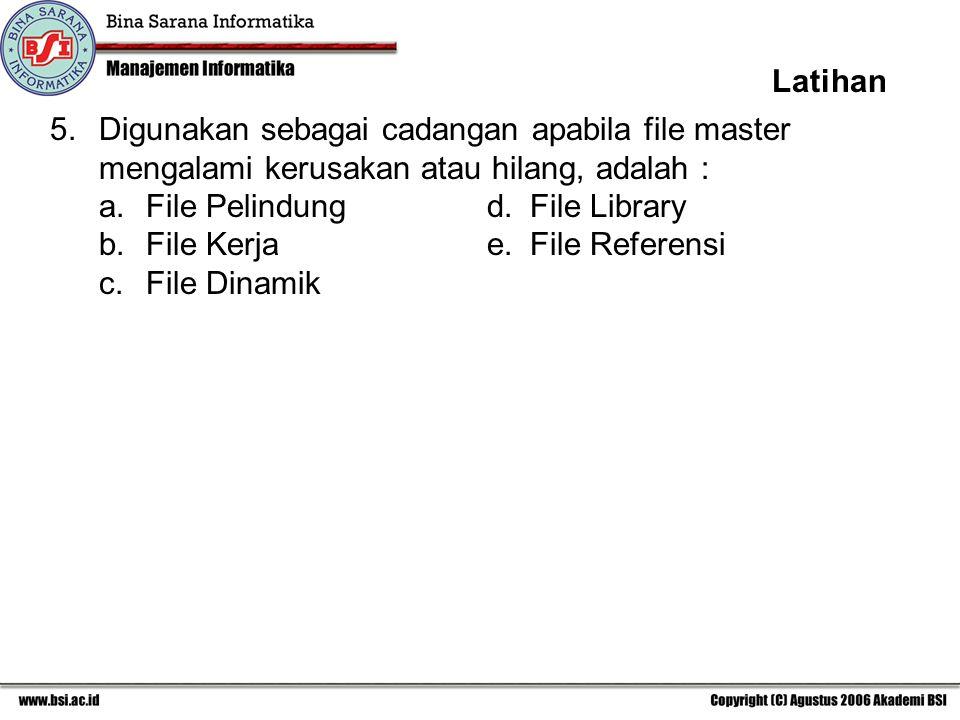 Latihan 5. Digunakan sebagai cadangan apabila file master mengalami kerusakan atau hilang, adalah :