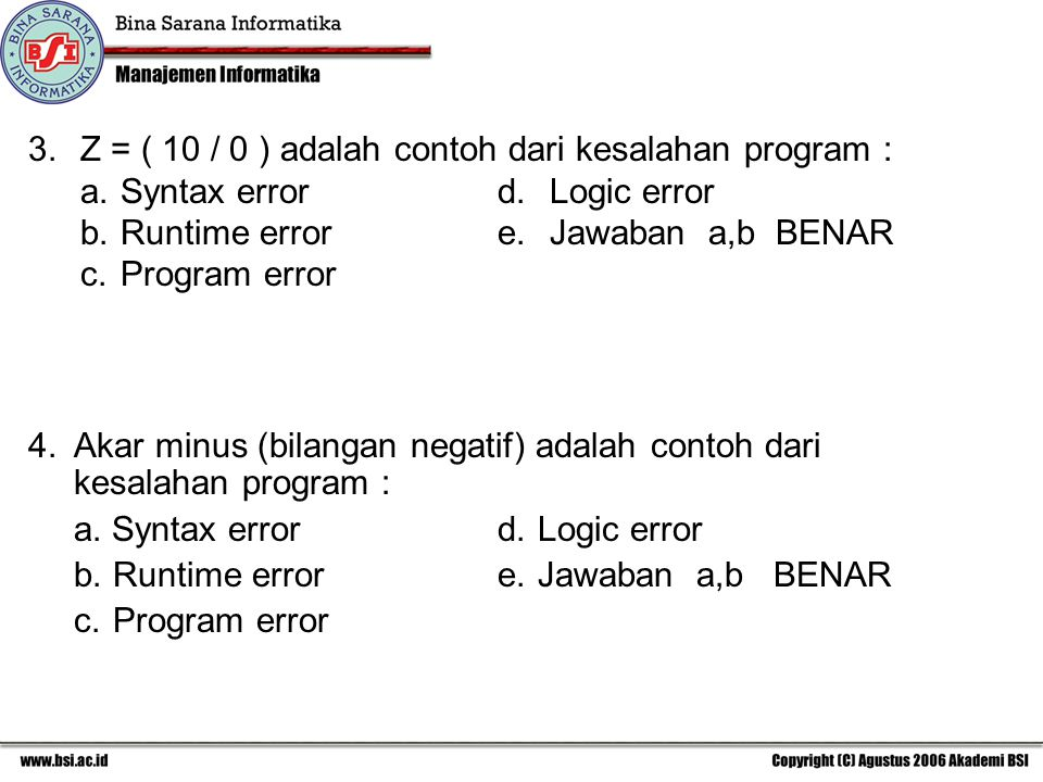 Z = ( 10 / 0 ) adalah contoh dari kesalahan program : a. Syntax error