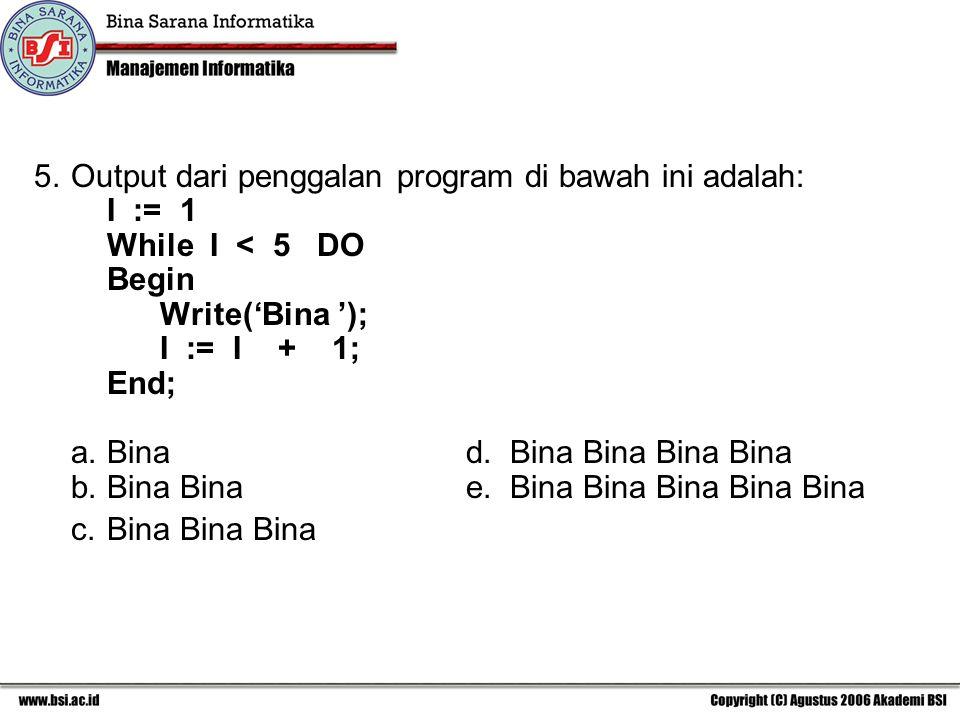 Output dari penggalan program di bawah ini adalah:. I := 1