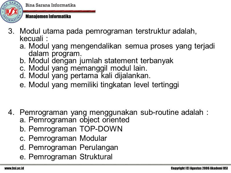 Modul utama pada pemrograman terstruktur adalah, kecuali : a