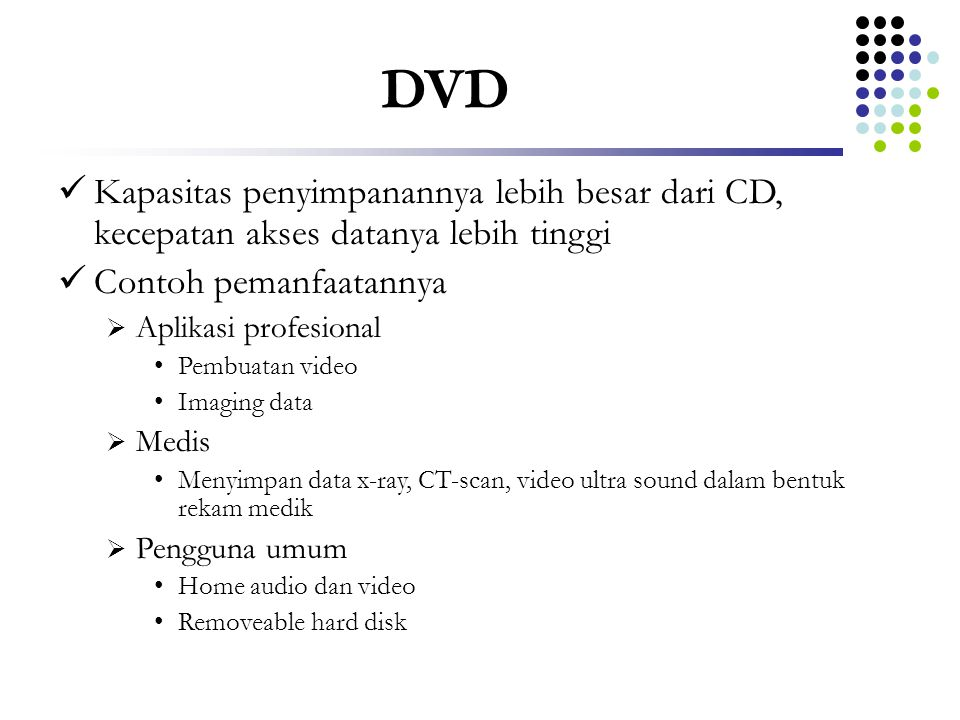 DVD Kapasitas penyimpanannya lebih besar dari CD, kecepatan akses datanya lebih tinggi. Contoh pemanfaatannya.