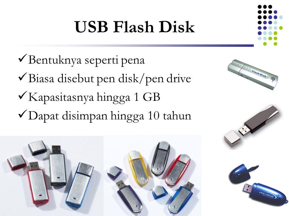 USB Flash Disk Bentuknya seperti pena Biasa disebut pen disk/pen drive