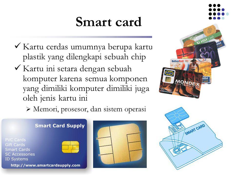 Smart card Kartu cerdas umumnya berupa kartu plastik yang dilengkapi sebuah chip.