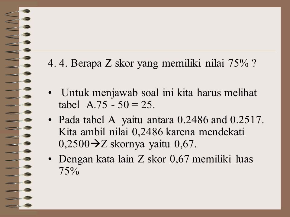 4. 4. Berapa Z skor yang memiliki nilai 75%