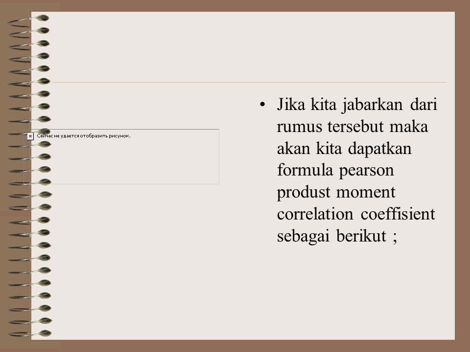 Jika kita jabarkan dari rumus tersebut maka akan kita dapatkan formula pearson produst moment correlation coeffisient sebagai berikut ;