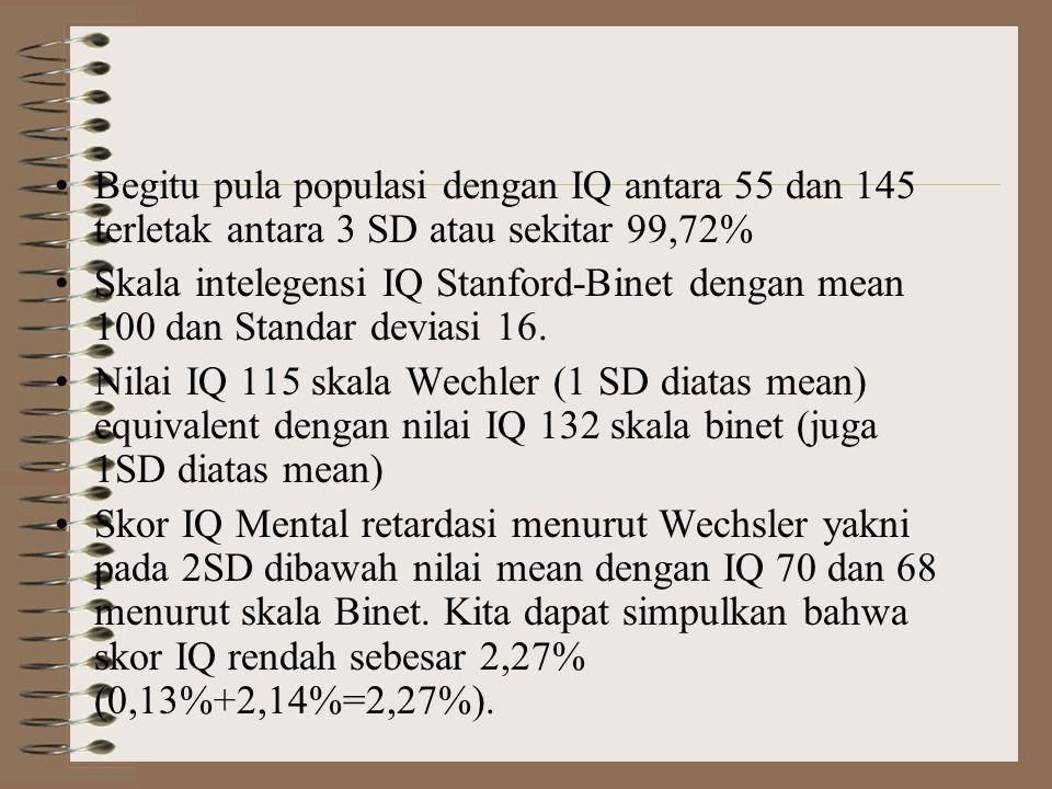 Begitu pula populasi dengan IQ antara 55 dan 145 terletak antara 3 SD atau sekitar 99,72%