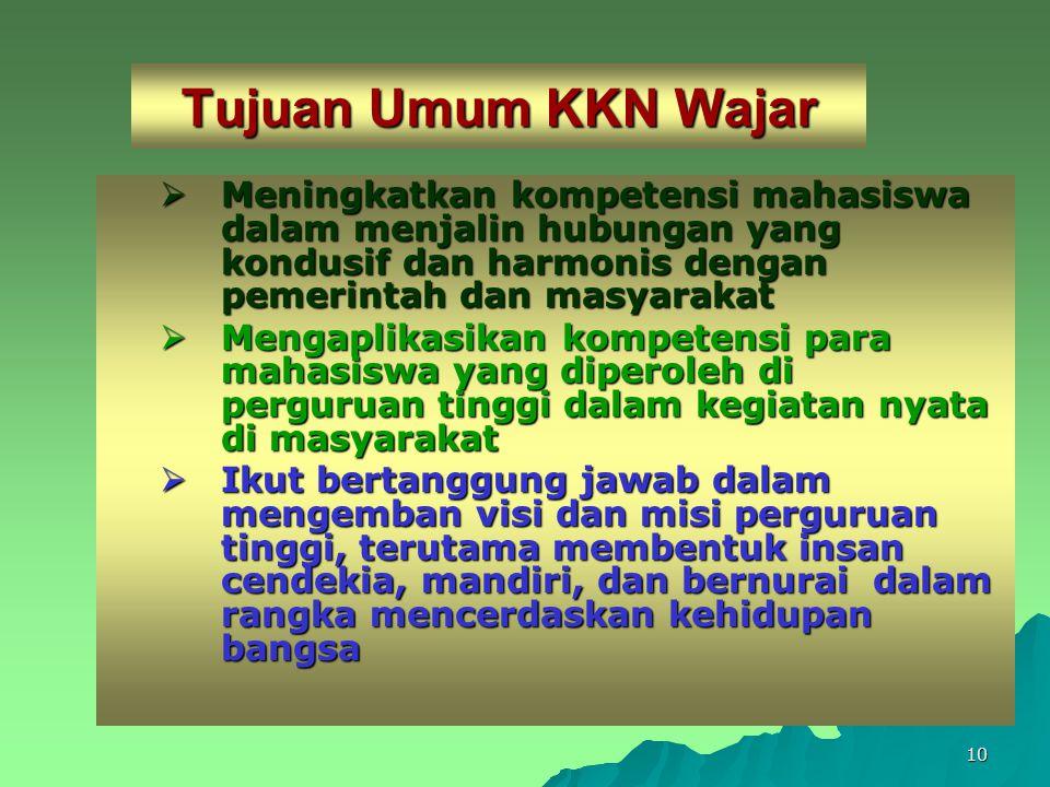 Tujuan Umum KKN Wajar Meningkatkan kompetensi mahasiswa dalam menjalin hubungan yang kondusif dan harmonis dengan pemerintah dan masyarakat.