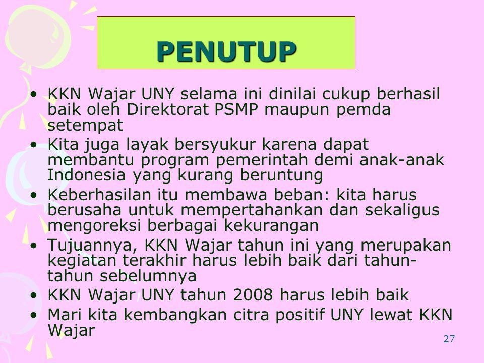 PENUTUP KKN Wajar UNY selama ini dinilai cukup berhasil baik oleh Direktorat PSMP maupun pemda setempat.