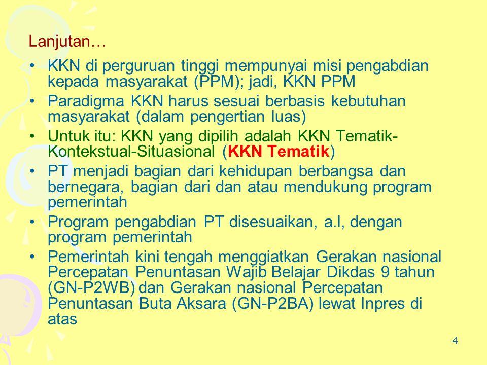 Lanjutan… KKN di perguruan tinggi mempunyai misi pengabdian kepada masyarakat (PPM); jadi, KKN PPM.