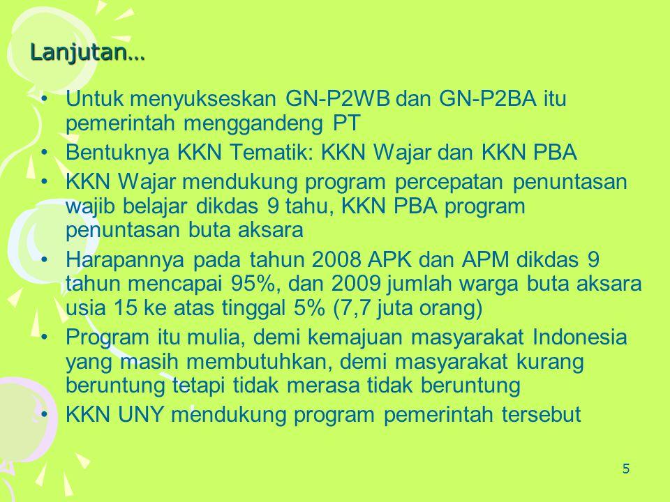 Lanjutan… Untuk menyukseskan GN-P2WB dan GN-P2BA itu pemerintah menggandeng PT. Bentuknya KKN Tematik: KKN Wajar dan KKN PBA.