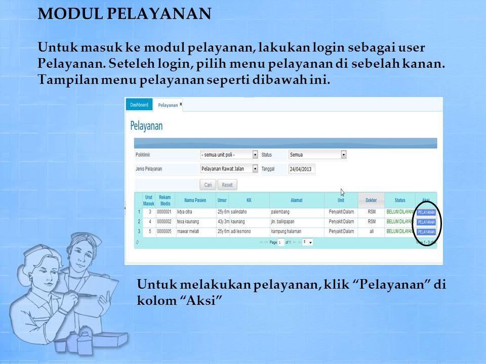 MODUL PELAYANAN Untuk masuk ke modul pelayanan, lakukan login sebagai user Pelayanan. Seteleh login, pilih menu pelayanan di sebelah kanan. Tampilan menu pelayanan seperti dibawah ini.