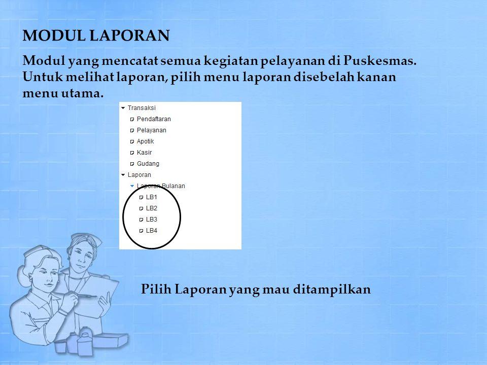 MODUL LAPORAN Modul yang mencatat semua kegiatan pelayanan di Puskesmas. Untuk melihat laporan, pilih menu laporan disebelah kanan menu utama.
