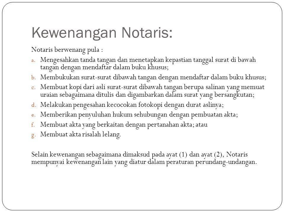 Kewenangan Notaris: Notaris berwenang pula :