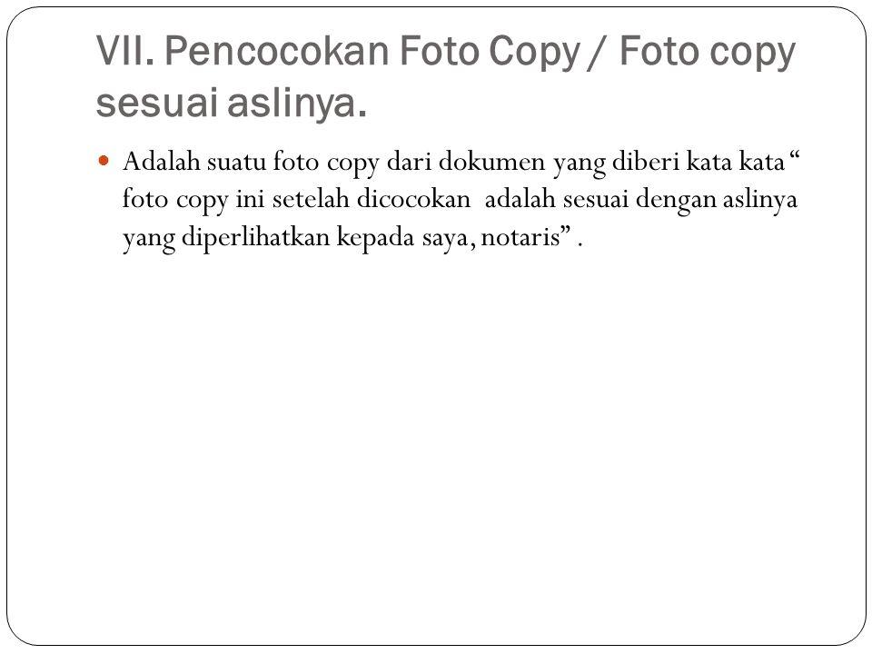 VII. Pencocokan Foto Copy / Foto copy sesuai aslinya.