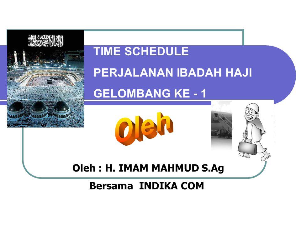 Oleh TIME SCHEDULE PERJALANAN IBADAH HAJI GELOMBANG KE - 1