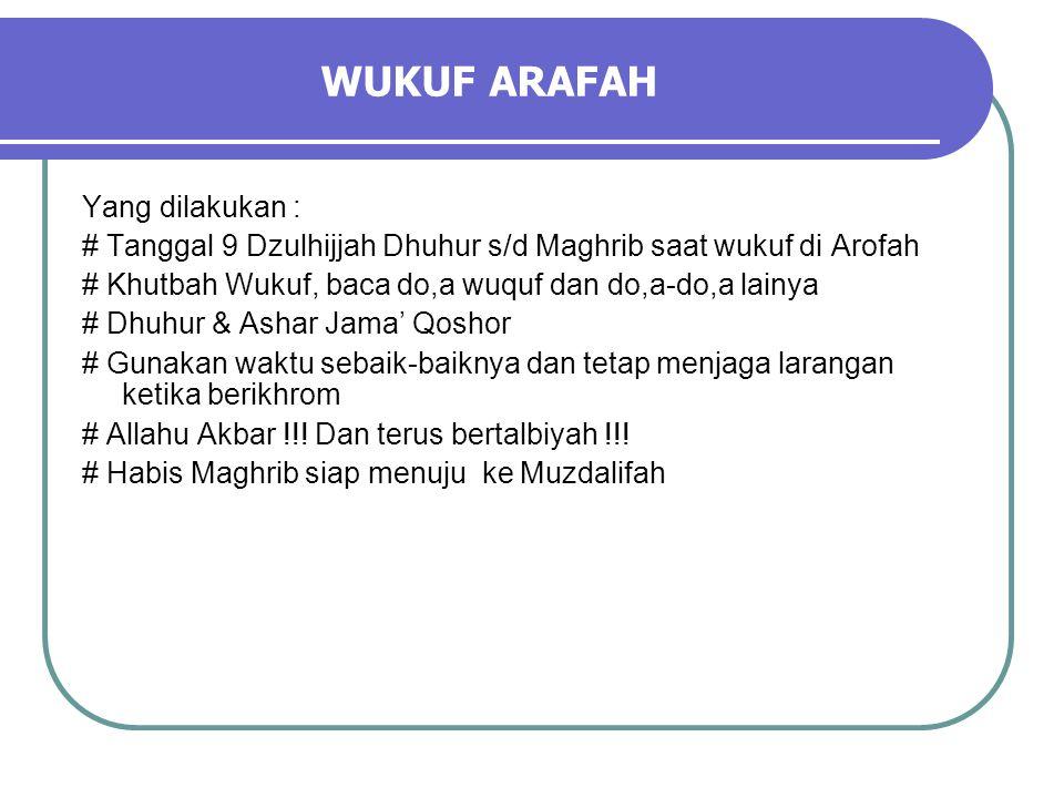 WUKUF ARAFAH Yang dilakukan :