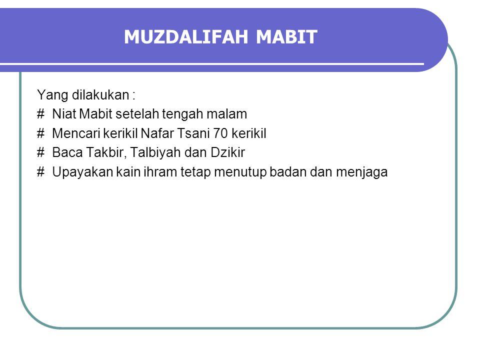 MUZDALIFAH MABIT Yang dilakukan : # Niat Mabit setelah tengah malam