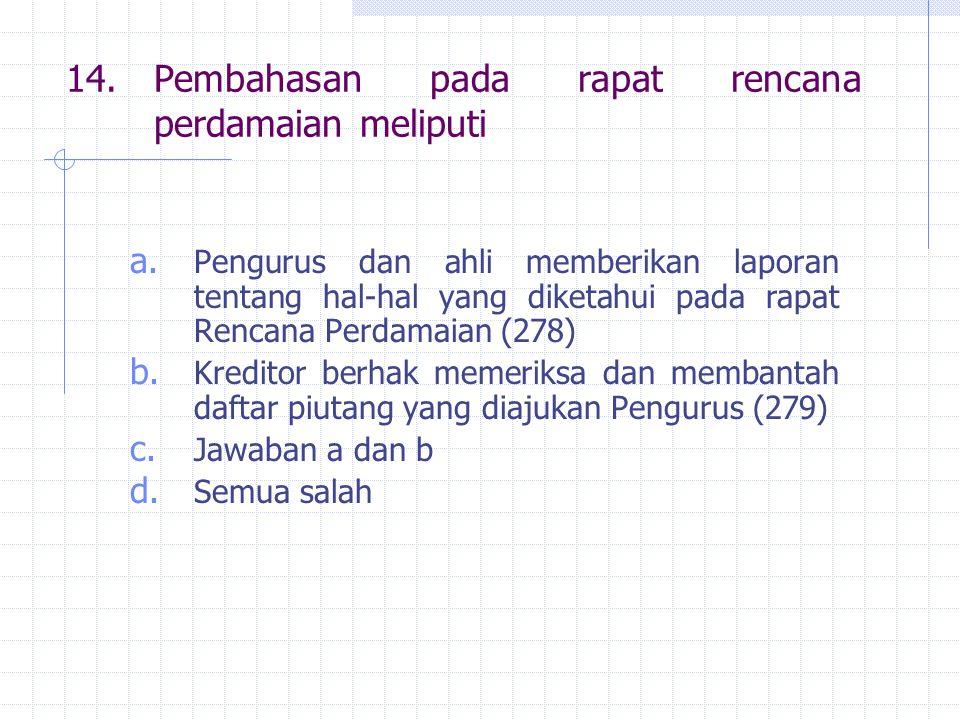 14. Pembahasan pada rapat rencana perdamaian meliputi