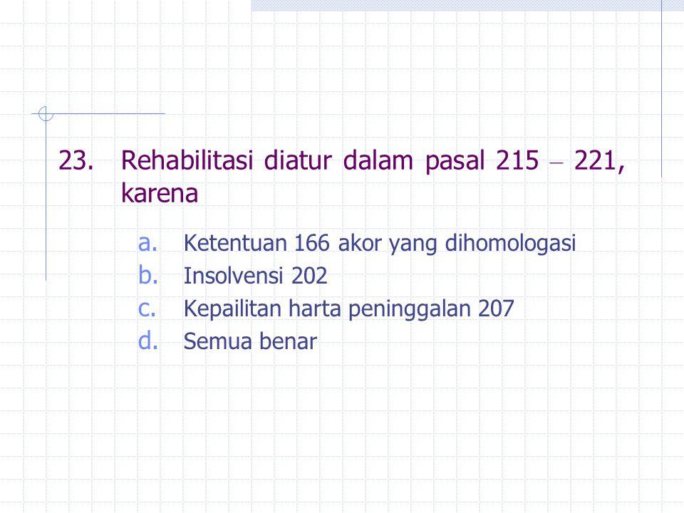 23. Rehabilitasi diatur dalam pasal 215 – 221, karena