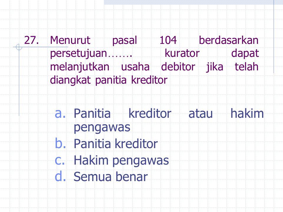 Panitia kreditor atau hakim pengawas Panitia kreditor Hakim pengawas