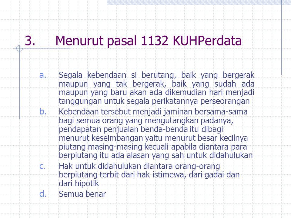 3. Menurut pasal 1132 KUHPerdata