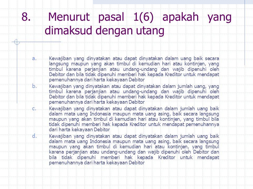 8. Menurut pasal 1(6) apakah yang dimaksud dengan utang