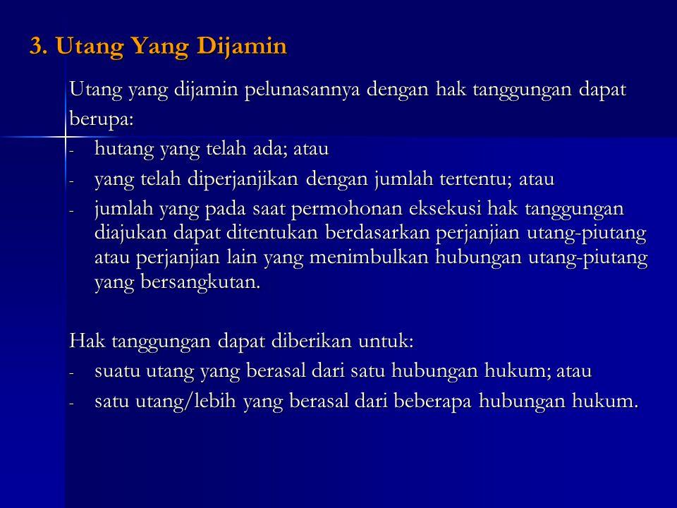 3. Utang Yang Dijamin Utang yang dijamin pelunasannya dengan hak tanggungan dapat. berupa: hutang yang telah ada; atau.