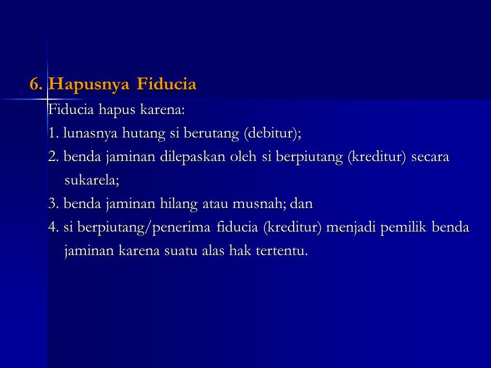6. Hapusnya Fiducia Fiducia hapus karena: