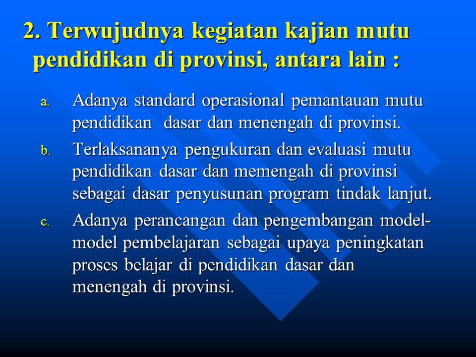 2. Terwujudnya kegiatan kajian mutu pendidikan di provinsi, antara lain :